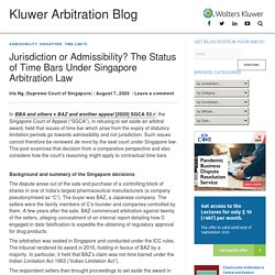 Jurisdiction or Admissibility? The Status of Time Bars Under Singapore Arbitration Law - Kluwer Arbitration Blog