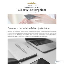 Panama is the stable offshore jurisdiction – Liberty Enterprises