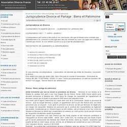 Jurisprudence Divorce et Partage Biens et Patrimoine - Jurisprudences du divorce - Association Divorce France