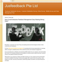 Jusfeedback Pte Ltd: How Could Enterprise Feedback Management Stop Wasting Mining Data?