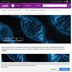 A écouter : France culture - Jusqu'où la génétique façonnera-t-elle notre ADN ?