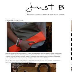 Just B: B Bright: DIY color block pouch