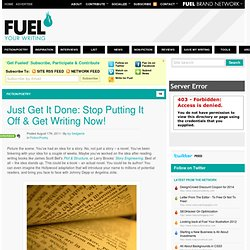 Just Get It Done: Stop Putting It Off & Get Writing Now! | Fuel Your Writing