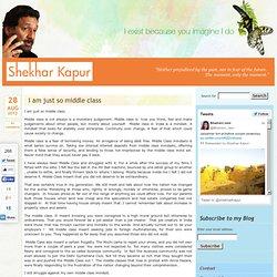 I am just so middle class « Shekharkapur.com