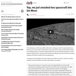 Yep, we just smashed two spacecraft into the Moon