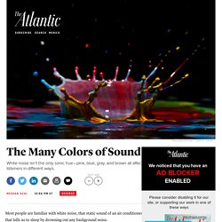 Not Just White Noise: The Many Colors of Sound
