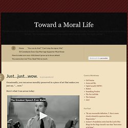 Just…just…wow. « Toward a Moral Life