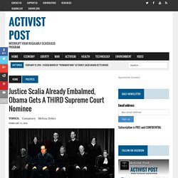 Justice Scalia Already Embalmed, Obama Gets a THIRD Supreme Court Nominee