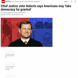 Chief Justice John Roberts says Americans may 'take democracy for granted'