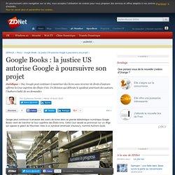 Google Books : la justice US autorise Google à poursuivre son projet - ZDNet