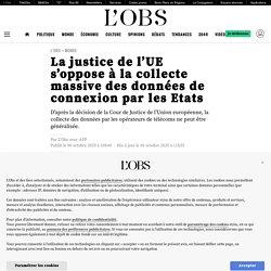 6 oct. 2020 - La justice de l'UE s'oppose à la collecte massive des données de connexion par les Etats