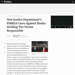 New Justice Department's FIRREA Cases Against Banks: Holding The Victim Responsible