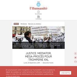 Justice. Mediator, méga-procès pour tromperie XXL