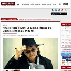 Justice : Affaire Marc Veyrat: la cuisine interne du Guide Michelin au tribunal