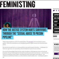 "How the justice system hurts survivors through the ""sexual abuse to prison pipeline"""