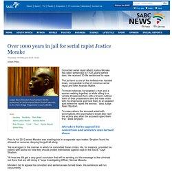 Over 1000 years in jail for serial rapist Justice Morake:Thursday 19 February 2015