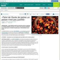 LE FIGARO SANTE 26/11/12 «Faire de l'huile de palme un poison n'est pas justifié»