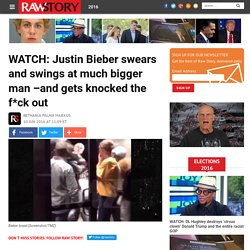 WATCH: Justin Bieber swears and swings at much bigger man –and gets knocked the f*ck out