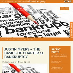 Justin Myers - The Basics of Chapter 12 Bankruptcy - Justin M. Myers