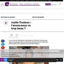 Justin Trudeau : l'avons-nous vu trop beau ?