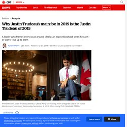 Why Justin Trudeau's main foe in 2019 is the Justin Trudeau of 2015