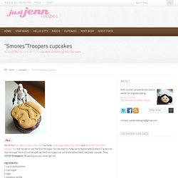 "justJENN recipes » ""Smores""Troopers cupcakes"