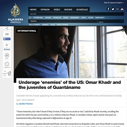 Omar Khadr and Gitmo Juvenile 'Enemies' of US