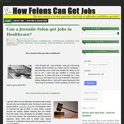 Can a Juvenile Felon get Jobs in Healthcare?