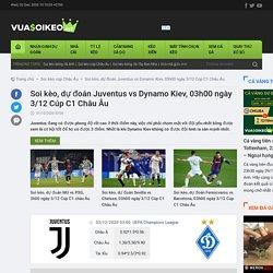 Soi kèo, dự đoán Juventus vs Dynamo Kiev, 03h00 ngày 3/12 Cúp C1 Châu Âu Vuasoikeo