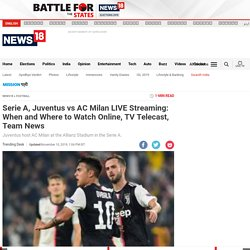 Serie A, Juventus vs AC Milan LIVE Streaming: When and Where to Watch Online, TV Telecast, Team News