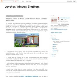 Juvetec Window Shutters: What You Need To Know About Window Roller Shutters Melbourne