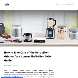 How to Take Care of the Best Mixer Grinder for a Longer Shelf-Life - 2020 Guide
