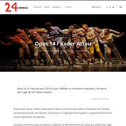 Opus 14 / Kader Attou – 24images Production