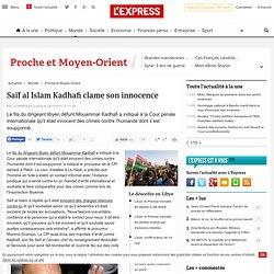 Saïf al Islam Kadhafi clame son innocence