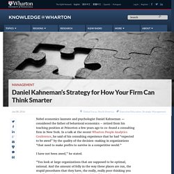 Daniel Kahneman's Strategy for How Your Firm Can Think Smarter