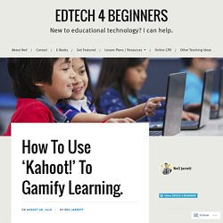 How To Use 'Kahoot!' To Gamify Learning. – EDTECH 4 BEGINNERS