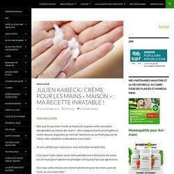 Julien KAIBECK/ Crème pour les mains « maison » : ma recette inratable !