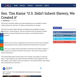 Sen. Tim Kaine: 'U.S. Didn't Inherit Slavery, We Created it'