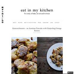 Kaiserschmarrn – an Austrian Pancake with Darjeeling Orange Raisins : eat in my kitchen