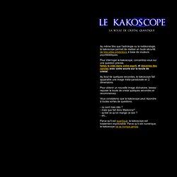 le kakoscope: la boule de cristal quantique