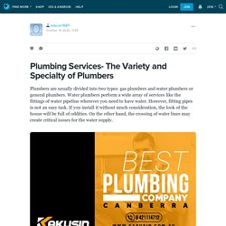 Plumbing Services- The Variety and Specialty of Plumbers