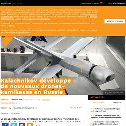 Kalachnikov développe de nouveaux drones-kamikazes en Russie
