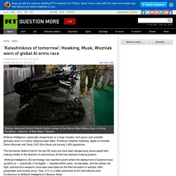 'Kalashnikovs of tomorrow': Hawking, Musk, Wozniak warn of global AI arms race