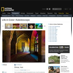 Life in Color: Kaleidoscope, Kaleidoscope Pictures -- National Geographic
