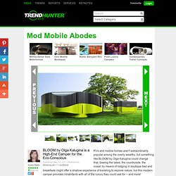 Mod Mobile Abodes - BLOOM by Olga Kalugina is a High-End Camper for the Eco-Conscious