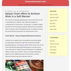 Kalyan Chart offers to Achieve More in a Soft Manner – sattamatkakapil.mobi