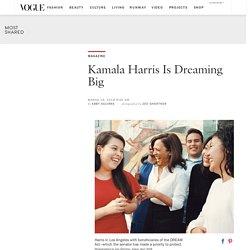 Kamala Harris Is Dreaming Big