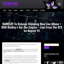 KAMELOT To Release Stunning New Live Album + DVD/BluRay I Am The Empire – Live From The 013 on August 14