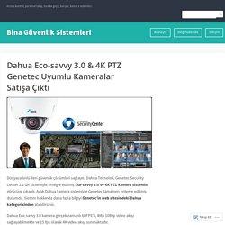 Dahua Eco-savvy 3.0 & 4K PTZ Genetec Uyumlu Kameralar Satışa Çıktı – Bina Güvenlik Sistemleri