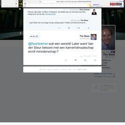 """Tim Baas در توییتر """"@floorbremer wat een wereld! Later werd Van der Steur beloont met een kamerlidmaatschap en/of ministerschap:?"""""""